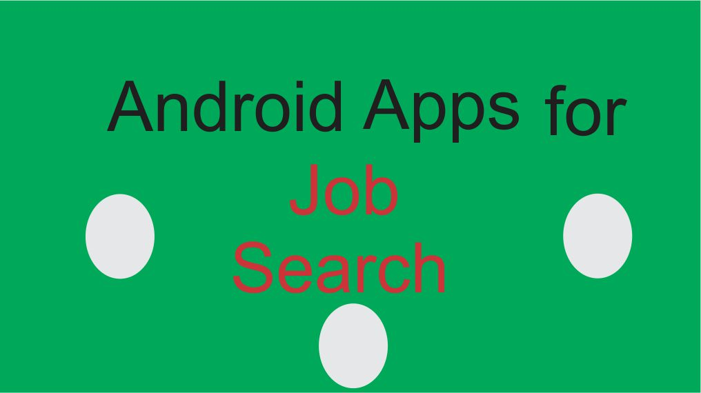 Android apps for job search are everywhere on Google Play Store. Therefore it is important that one is aware of the best to make use of and as well depend on.